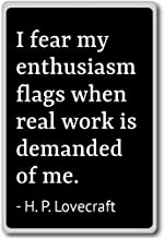 I fear my enthusiasm flags when real work i... - H. P. Lovecraft quotes fridge magnet, Black