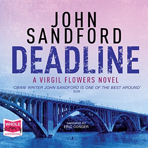 Deadline     Virgil Flowers, Book 8              By:                                                                                                                                 John Sandford                               Narrated by:                                                                                                                                 Eric Conger                      Length: 9 hrs and 31 mins     20 ratings     Overall 4.7