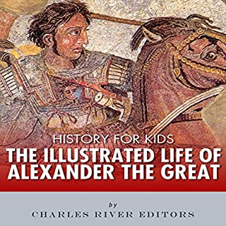 History for Kids: The Illustrated Life of Alexander the Great audiobook cover art