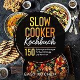 Slow Cooker Kochbuch: 150 Schongarer Rezepte für Berufstätige und Familien (Küchengeräte, Band...