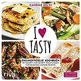 I Love Tasty: Das inoffizielle Kochbuch mit Schritt-für-Schritt-Anleitungen für 100 genial leckere Rezepte (German Edition)