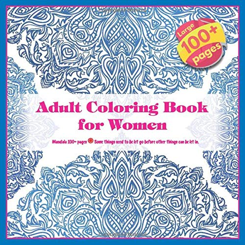Adult Coloring Book for Women Mandala 100+ pages - Some things need to be let go before other things can be let in.