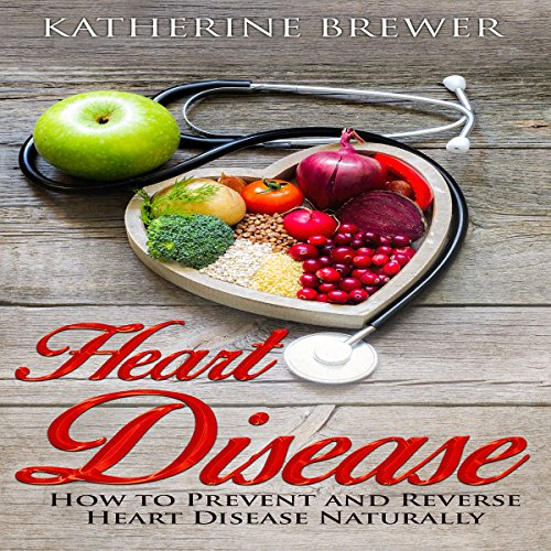 Heart Disease: How to Prevent and Reverse Heart Disease Naturally audiobook cover art