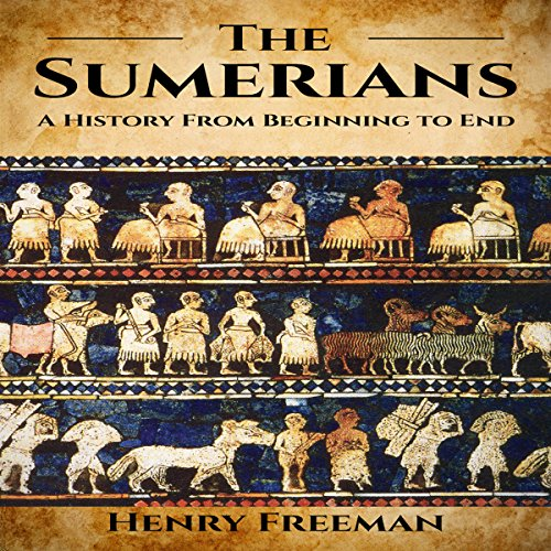 Sumerians: A History from Beginning to End                   By:                                                                                                                                 Henry Freeman                               Narrated by:                                                                                                                                 Christopher Boozell                      Length: 2 hrs and 48 mins     3 ratings     Overall 4.0