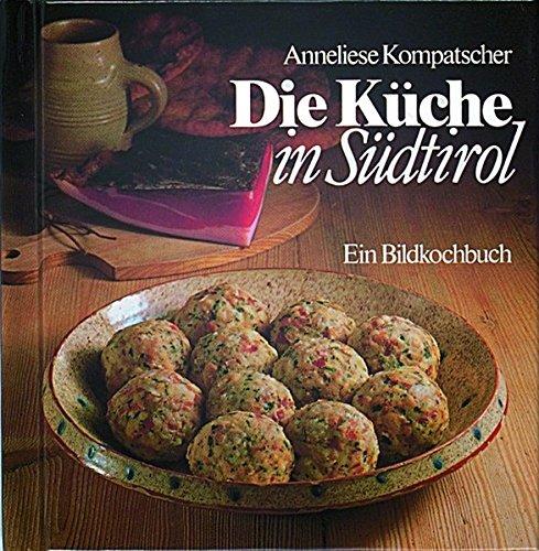Die küche in Südtirol. Ein Bildkochbuch