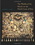 The Worlds of the Moche on the North Coast of Peru (The William & Bettye Nowlin)