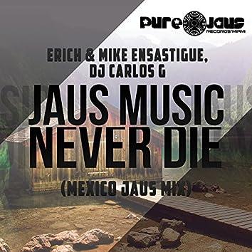 Jaus Music Never Die (Mexico Jaus Mix)