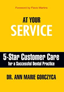 At Your Service: 5-Star Customer Care for a Successful Dental Practice
