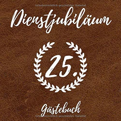 Dienstjubiläum Gästebuch: Erinnerungsbuch zum Eintragen von Glückwünschen zum 25 Jährigen Betriebsjubiläum - Tolles Soft-Cover in Leder-Optik - 110 Seiten Größe 21cm x 21cm