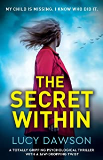The Secret Within: A totally gripping psychological thriller with a jaw-dropping twist