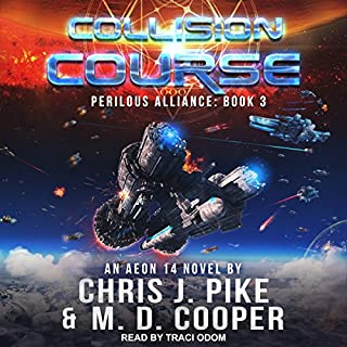 Collision Course     Perilous Alliance Series, Book 3              Written by:                                                                                                                                 M.D. Cooper,                                                                                        Chris J. Pike                               Narrated by:                                                                                                                                 Traci Odom                      Length: 9 hrs and 13 mins     Not rated yet     Overall 0.0