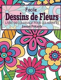 Facile Dessins De Fleurs en Gros Caracteres: Livre de Coloriage Pour Les Adulte (Le stress Soulager Adulte Coloriage) (French Edition)