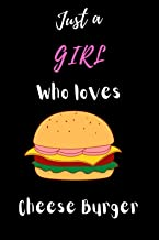 Just a girl who loves Cheese Burger: Gift Idea For Cheese Burger Lovers | Notebook Journal Notebook to Write In for Notes ...