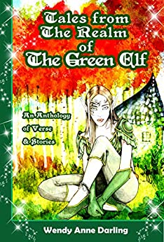 Tales from the Realm of the Green Elf: A Collection of Magical Poetry & Short Stories by [Wendy Anne Darling, Deborah A. Bowman]