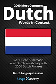 2000 Most Common Dutch Words in Context: Get Fluent & Increase Your Dutch Vocabulary with 2000 Dutch Phrases
