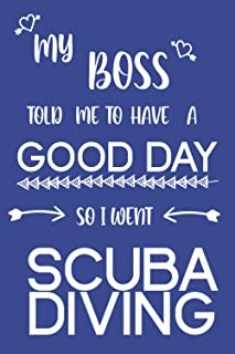 My Boss Told Me To Have A Good Day So I Went Scuba Diving: Scuba Diving Journal Notebook|Perfect Gift for A Scuba Diver