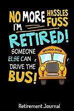 I'm Retired Someone Else Can Drive The Bus Retirement Journal: Retirement Gift for Women, Men, Retirement Adventure Journa...