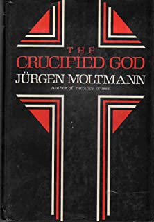The Crucified God: The Cross of Christ As the Foundation and Criticism of Christian Theology (English and German Edition)
