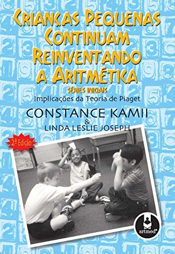 Crianças Pequenas Continuam Reinventando a Aritmética: Séries Iniciais - Implicações da Teoria de Piaget
