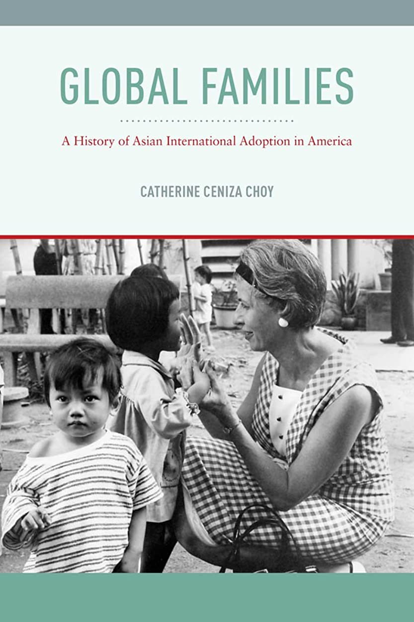 コア父方の悲観主義者Global Families: A History of Asian International Adoption in America (Nation of Nations Book 8) (English Edition)