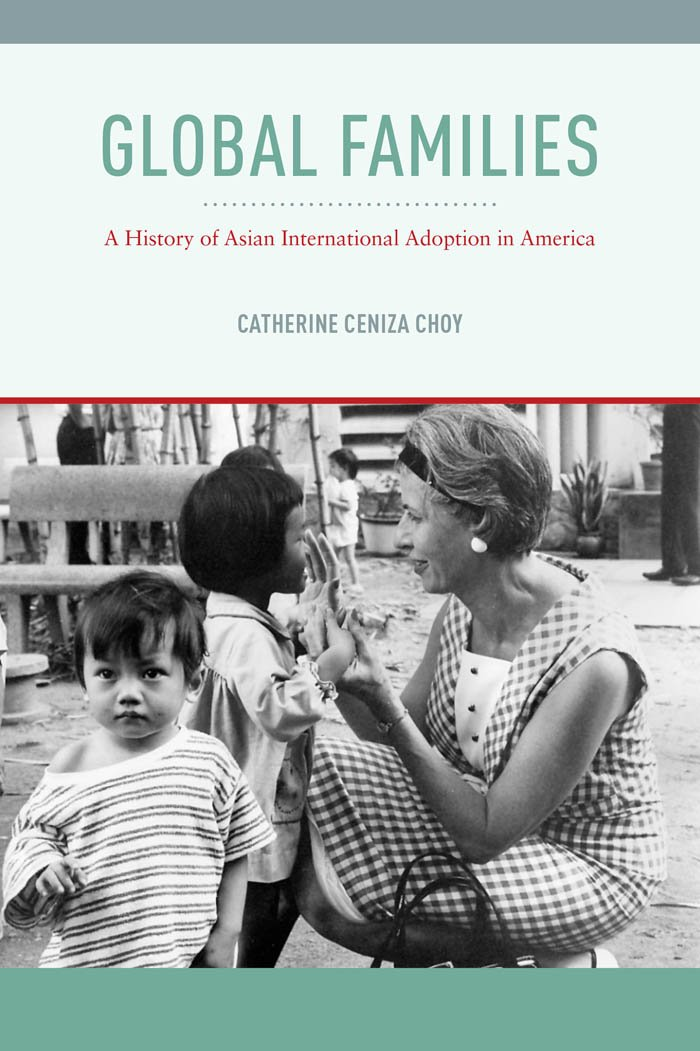 Global Families: A History Of Asian International Adoption In America (Nation Of Nations Book 8)