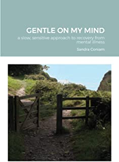GENTLE ON MY MIND - A slow, sensitive approach to recovery from mental illness
