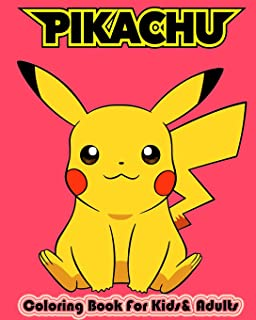 Pikachu Coloring Book For Kids & Adults: Amazing Collection of  high quality Colouring Pages for Boys, Girls, Toddlers, Kids , children & Adults  Fan of Pikachu and Pokemon (Ages 2-4 4-8 8-12+)