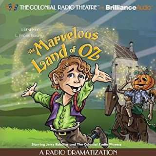 The Marvelous Land of Oz     A Radio Dramatization (Oz Series #2)              By:                                                                                                                                 L. Frank Baum,                                                                                        Jerry Robbins                               Narrated by:                                                                                                                                 Jerry Robbins,                                                                                        The Colonial Radio Players                      Length: 2 hrs and 2 mins     18 ratings     Overall 3.3