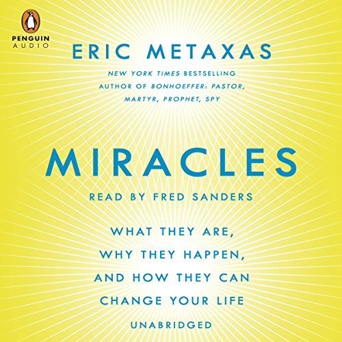Miracles     What They Are, Why They Happen, and How They Can Change Your Life              By:                                                                                                                                 Eric Metaxas                               Narrated by:                                                                                                                                 Fred Sanders                      Length: 13 hrs and 9 mins     419 ratings     Overall 4.7
