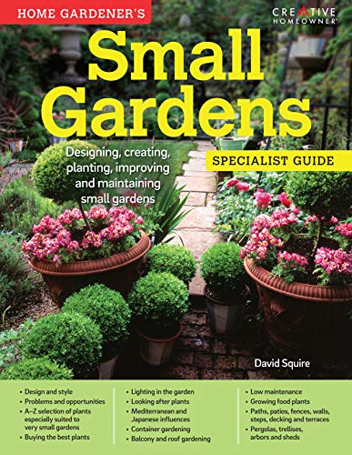 Home Gardener's Small Gardens: Designing, Creating, Planting, Improving and Maintaining Small Gardens (Creative Homeowner) (Specialist Guide)
