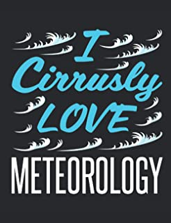 I Cirrusly Love Meteorology: Meteorology Notebook, Blank Paperback Lined Book to Write In, Weather Watcher Log, 150 page b...