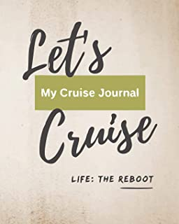 Let's Cruise My Cruise Journal Life: The Reboot: Cruise Travel Planner Journal Organizer Notebook Trip Diary | Family Vacation | Budget Packing Checklist Itinerary Weekly Daily Activity Agenda Flight Information Excursion Port Planner | 8x10 100 Pages
