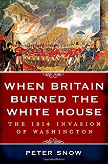 When Britain Burned the White House: The 1814 Invasion of Washington