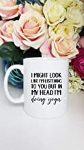 I Just Do Yoga In My Head Not Listen To You Coffee Mug - 11Oz White Gift For Friend Father Husband Wife Mother In Birthday Halloween Thanksgiving May Day Christmas Easter New Year's Eve