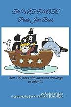 The ULTIMATE Pirate Joke Book: Over 100 jokes and drawings guaranteed to make you LOL!
