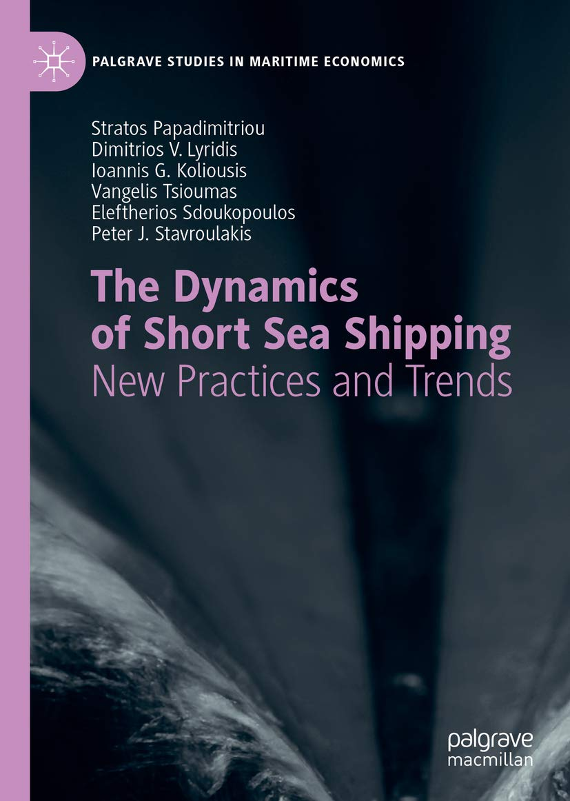 The Dynamics of Short Sea Shipping: New Practices and Trends (Palgrave Studies in Maritime Economics)