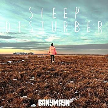 Sleep Disturber