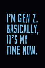 I'm Gen Z. Basically, it's my time now.: Blank Lined Notebook
