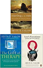 Irvin Yalom Collection 3 Books Set (Staring At The Sun, The Gift Of Therapy, Love's Executioner)