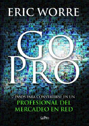 Go Pro: 7 Pasos para Convertirse en un Profesional Del Mercadeo en Red