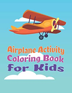 Airplane Activity Coloring Book for Kids: Amazing Coloring Books Planes for Kids ages 4-8 with 40 Beautiful Coloring Pages...