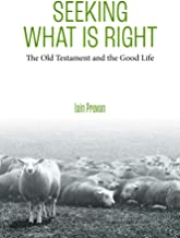 Seeking What Is Right: The Old Testament and the Good Life
