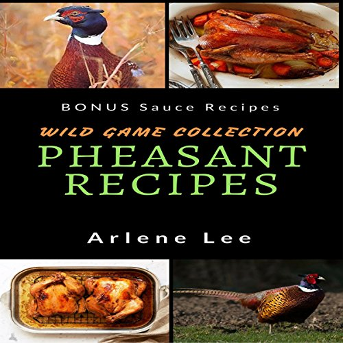 Pheasant Recipes: Wild Game Collection - How to Cook Pheasant audiobook cover art