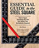 Essential Guide to the Steel Square: How to Figure Everything Out with One Simple Tool, No Batteries...