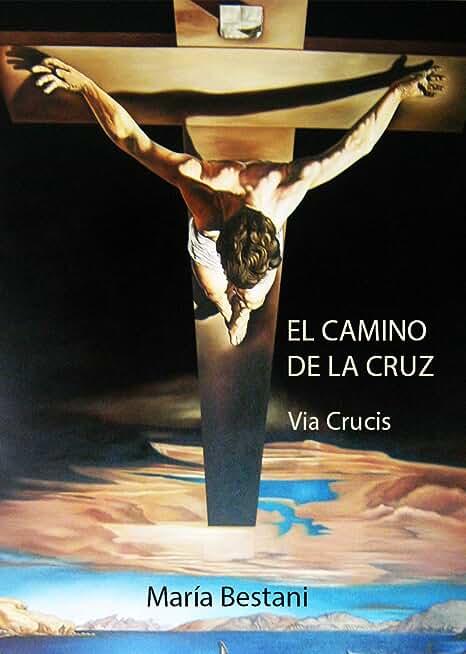 El Camino de la Cruz: Via Crucis (Spanish Edition)