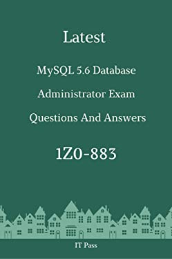 Latest MySQL 5.6 Database Administrator Exam 1Z0-883 Questions and Answers: Guide for Real Exam
