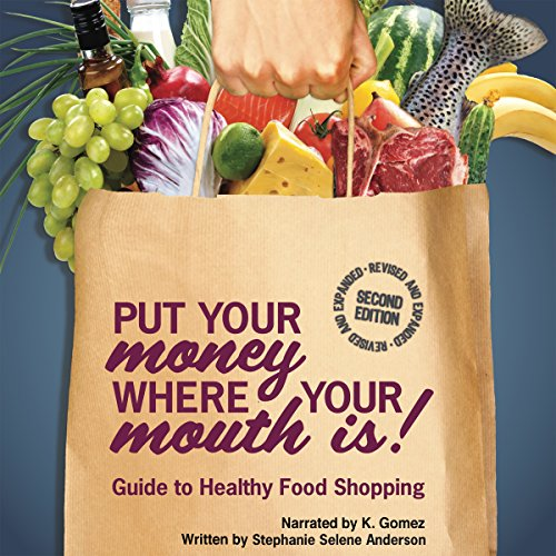 Put Your Money Where Your Mouth Is: Guide to Healthy Food Shopping audiobook cover art