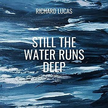 Still the Water Runs Deep