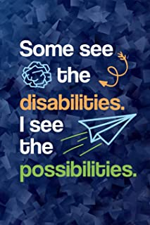 Some See The Disabilities I See The Possibilities: A Journal for Special Education Teachers, Paraprofessionals, & Assistants