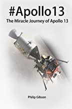 #Apollo13: The Miracle Journey of Apollo 13 (The APOLLO Missions to the Moon Book 3)